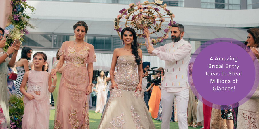 4 Amazing Bridal Entry Ideas to Steal Millions of Glances!