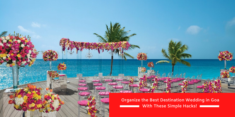 Organize the Best Destination Wedding in Goa With These Simple Hacks!